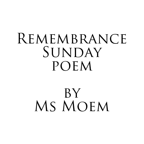 Remembrance Sunday Poem by Ms Moem