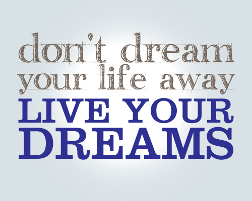 living your dreams This poem is to all of my dreamers wake up and realize that dreams can only be accomplished depending upon how much effort you put into them dedicated to my lovely friend sti sti.