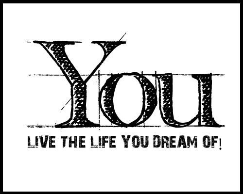 Live The Life You Dream Of