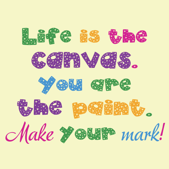 Make Your Mark On Life S Canvas Ms Moem Poems Life Etc