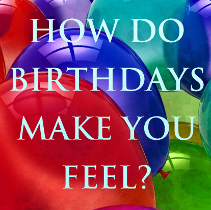 How Do Birthdays Make You Feel?