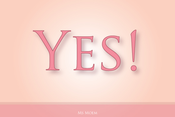 say yes! Be positive and let things happen!