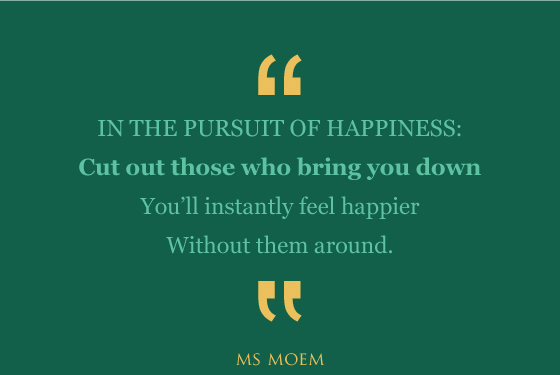 cut out people who bring you down | poem | Quote | Ms Moem