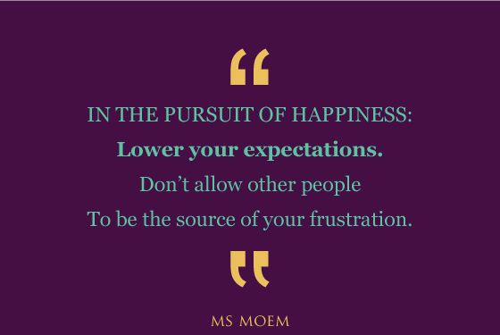 expect less - be happier | quote | Ms Moem