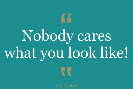 nobody cares what you look like | quote