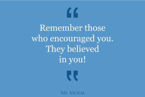 the people who encouraged you, believed in you motivational quote