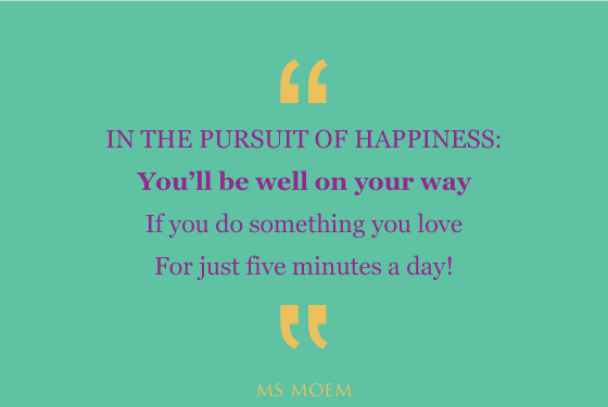 pursuit of happiness | poem | quote | Ms Moem