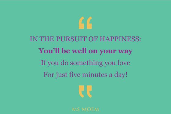 pursuit of happiness | poem | quote | Ms Moem