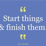 start things and finish them | quote