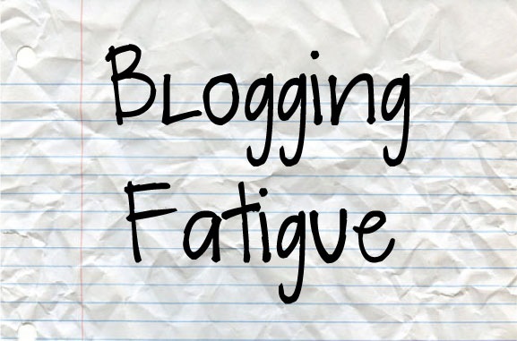Blogging Fatigue