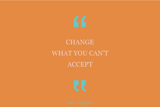 Change what you can't accept - quote | Ms Moem