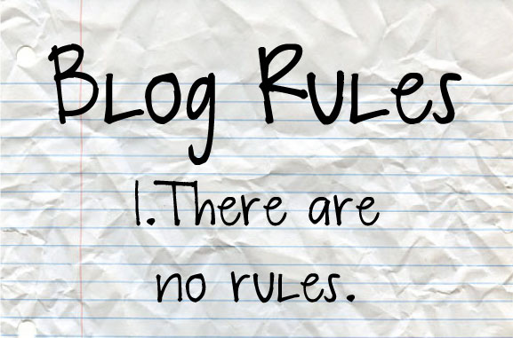 blogging rules there are no rules
