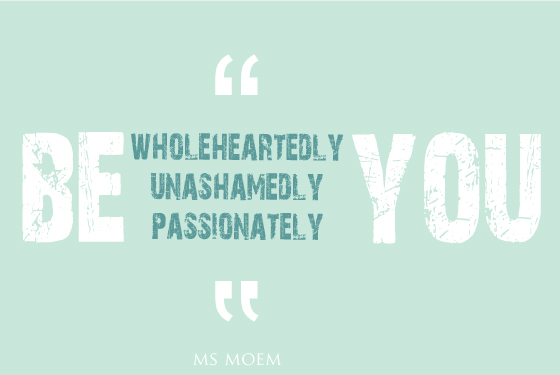 be wholeheartedly unashamedly passionately you quote