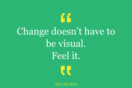 change doesn't have to be visual. fee a change within yourself and own it. | quote | ms moem