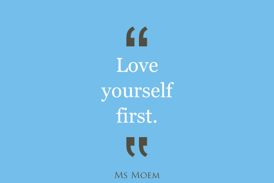 love yourself first | quote | ms moem