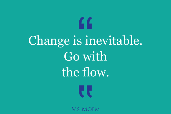 quote about change - change is inevitable. go with the flow | ms moem