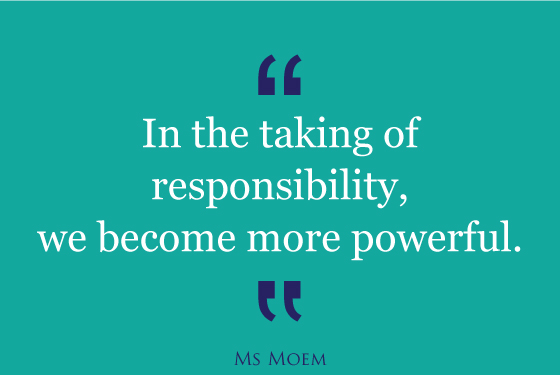 take responsibilty and become more powerful | quote | ms moem