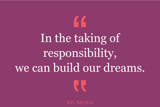 take responsibilty and build your dreams | quote | ms moem
