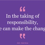 in the take of responsibilty we can make the change | quote | Ms Moem