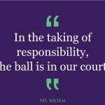 take responsibilty the ball is in yur court | quote | ms moem