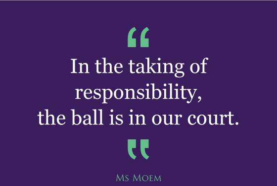 take responsibilty the ball is in your court | quote | ms moem
