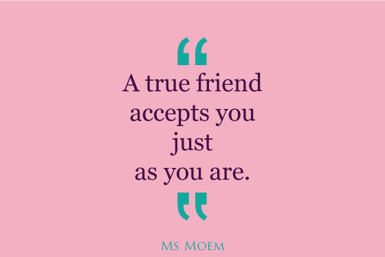 a true friend accepts you just as you are | quote | ms moem