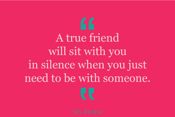 true friends will sit with you in silence | quote | Ms Moem