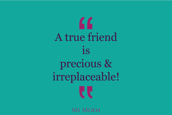 true friends are precious and irreplaceable | quote | Ms Moem