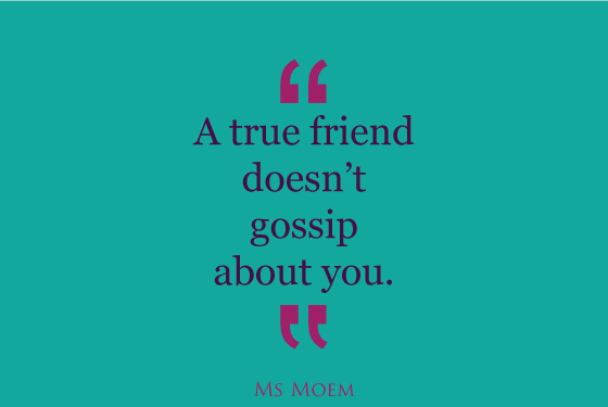 true friends don't gossip about you | quote | Ms Moem