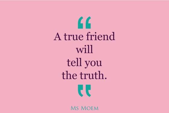 true friends tell you the truth | quote | Ms Moem
