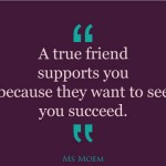 true friends support each other | quote | Ms Moem
