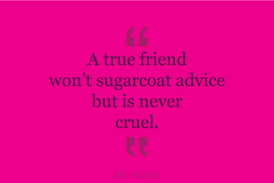 true friends don't sugarcoat advice but are never cruel | Ms Moem | quote