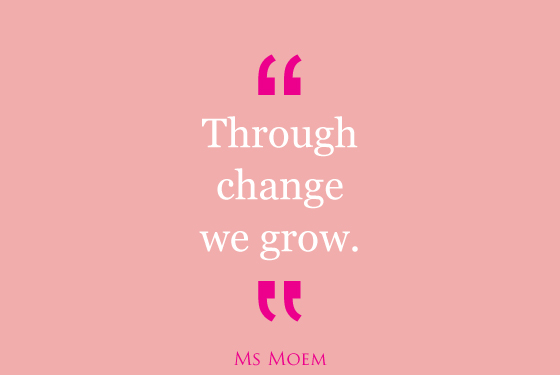 we change, we grow | quote | ms moem