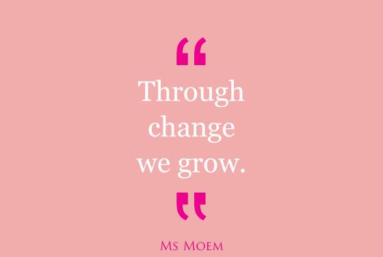 we change, we grow | quote | ms moem