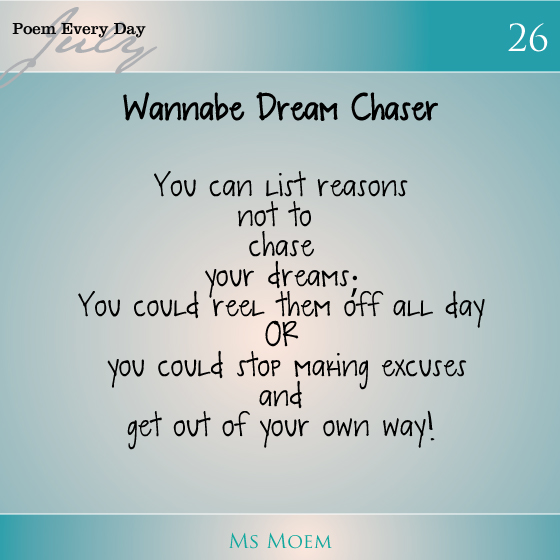 poem about chasing dreams. If you're finding reasons not to, they are likely to be excuses! Go for it! | #poetry Ms Moem | #Inspiration