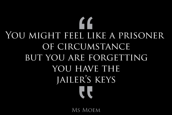 prisoner of circumstance? free yourself - you have the keys! inspirational quote - ms moem