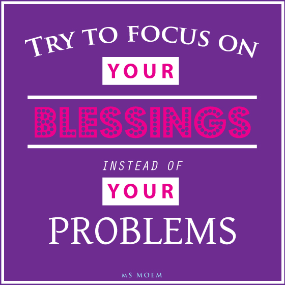 focus on your blessings instead of your problems - quote msmoem.com