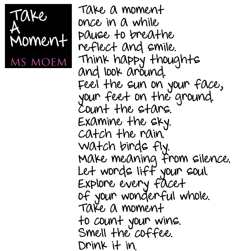 a poem for national poetry day - Take a moment - poem written by Ms Moem