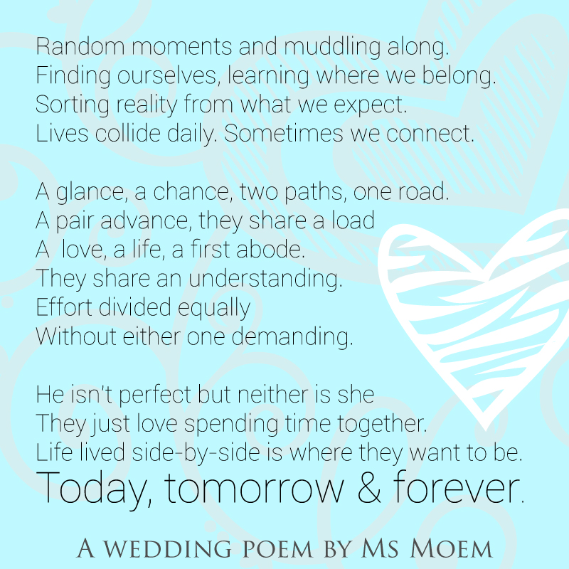 Wedding Poem ~ Today. Tomorrow. Forever by Ms Moem