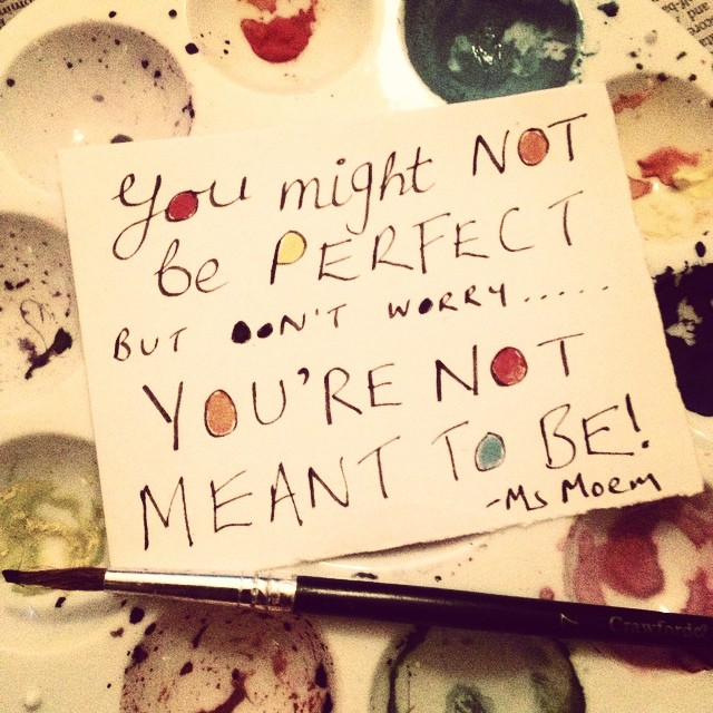painted quote by ms moem. You might not be perfect but don't worry, you're not meant to be. Positivity.
