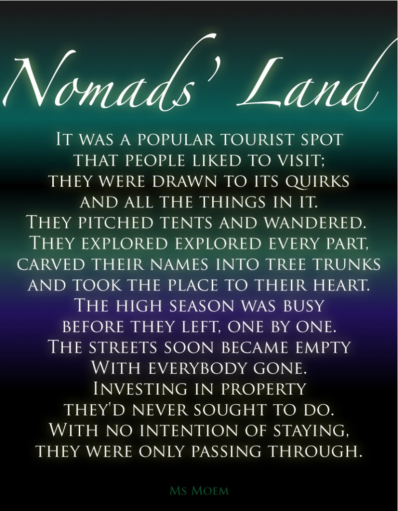 nomads' land poem by ms moem. Not everyone in your life will stay. This is a poem about those who simply pass through.