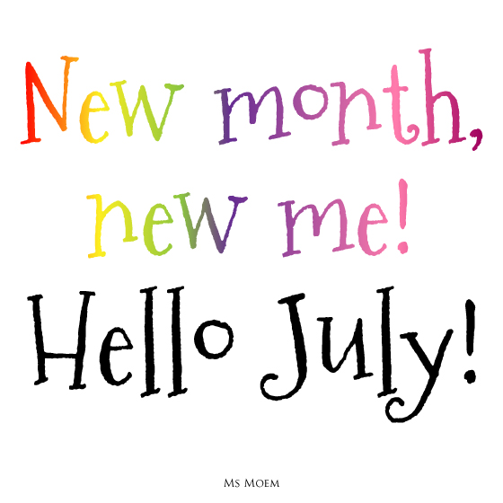 new month, new me ~ hello july blog Ms Moem @msmoem