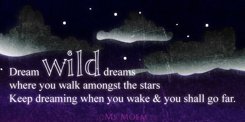 dream wild dreams poem quote Ms Moem @MsMoem