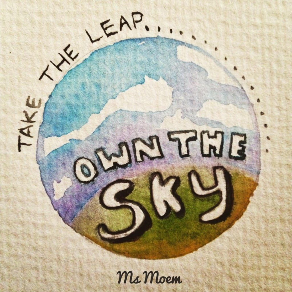 Take the leap - own the sky - poem quote and watercolour illustration by Ms Moem, English Poet. @MsMoem