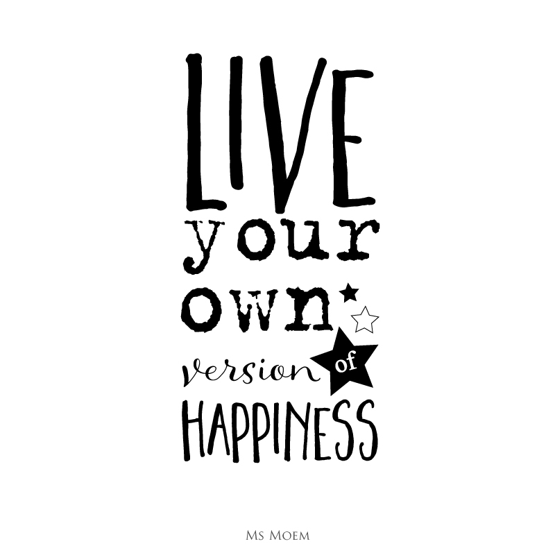 live your own version of happiness ~ word art quote by Ms Moem
