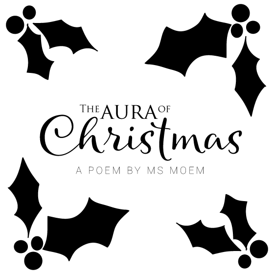 Poem ~ the aura of Christmas ~ by English poet, Ms Moem