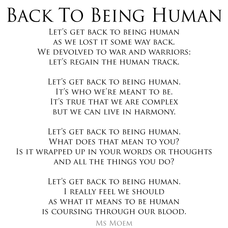 Back To Being Human ~ a poem by Ms Moem