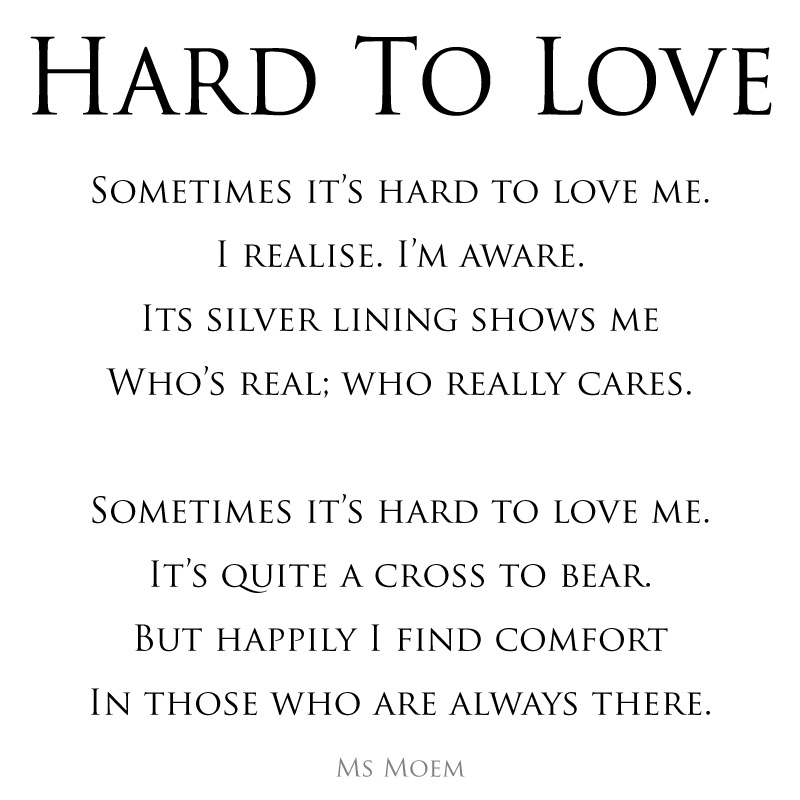 Hard To Love ~ a poem by Ms Moem @msmoem