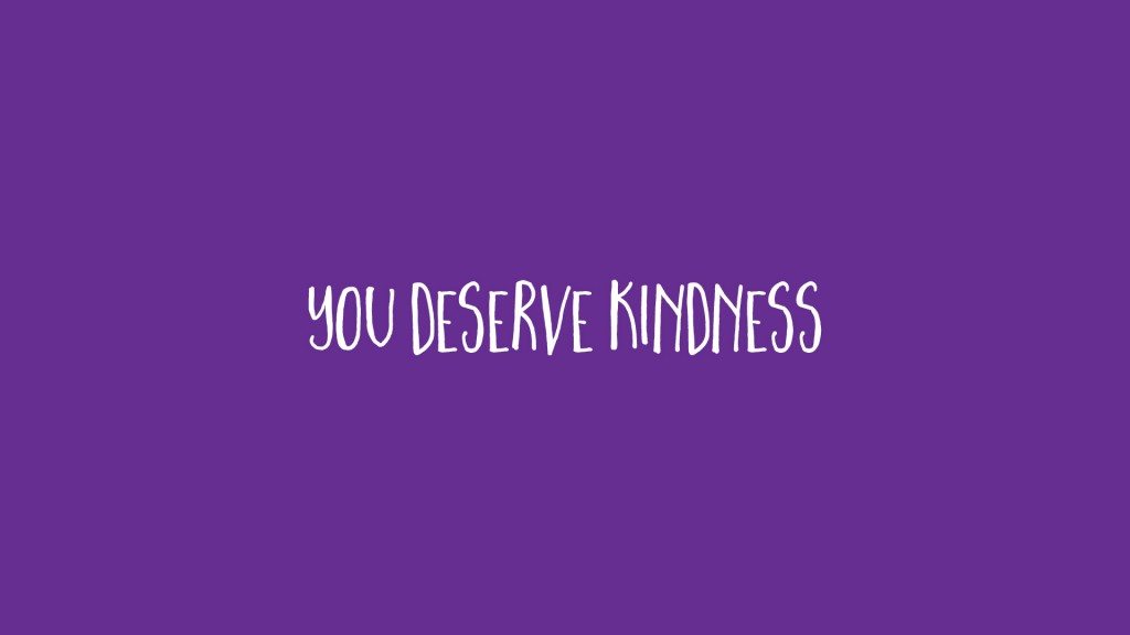 you deserve kindness ~ poem available on youtube