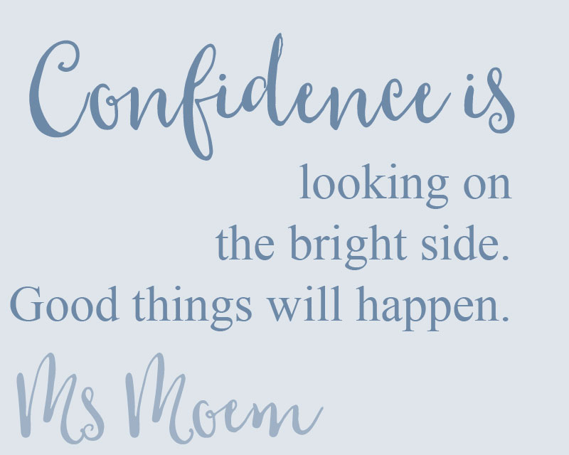confidence is an optimistic mindset - believe that good things will and can happen